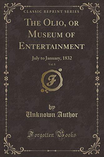 The Olio, or Museum of Entertainment, Vol. 8: July to January, 1832 (Classic Reprint) - Olio Book