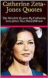 Catherine Zeta-Jones Quotes: 50+ Notable Quotes By Catherine Zeta-Jones You Should Know