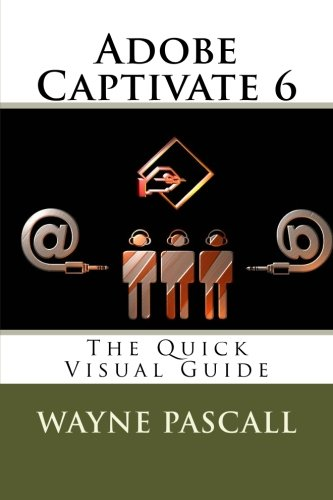 Adobe Captivate 6: The Quick Visual Guide