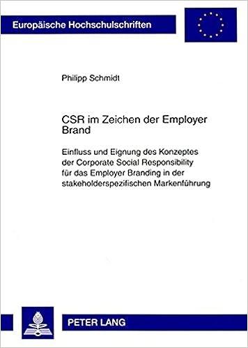 Book CSR im Zeichen der Employer Brand: Einfluss und Eignung des Konzeptes der Corporate Social Responsibility für das Employer Branding in der ... Universitaires Européennes) (German Edition)
