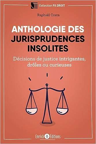 Anthologie des jurisprudences insolites : Décisions de justice intrigantes, drôles ou curieuses (Français) Broché – 9 décembre 2020