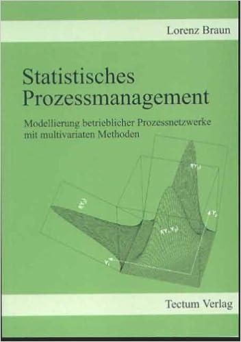 Book Statistisches Prozessmanagement. Modellierung betrieblicher Prozessnetzwerke mit multivariaten Methoden