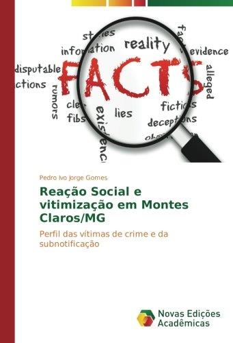 Reação Social e vitimização em Montes Claros/MG: Perfil das vítimas de crime e da subnotificação (Portuguese Edition) PDF