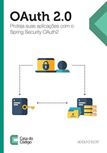 OAuth 2 0: Proteja suas aplicações com o Spring Security OAuth2 (Portuguese  Edition)