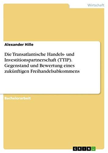 Die Transatlantische Handels- und Investitionspartnerschaft (TTIP). Gegenstand und Bewertung eines zukünftigen Freihandelsabkommens Taschenbuch – 30. April 2015 Alexander Hille GRIN Verlag 3656952027 Volkswirtschaft