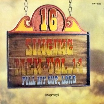 Singing Men (16 Singing Men Vol. 14 / Come Fill My Cup, Lord : 	 Tracklist: That's The Way To Find Happiness, No Tears Tomorrow, 	 Has Anyone Told You?, Worthy Is The Lamb, Come, Holy Spirit & 4 More)