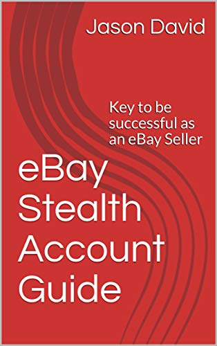 eBay Stealth Account Guide: Key to be successful as an eBay