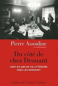 Du côté de chez Drouant : Cent dix ans de vie littéraire chez les Goncourt par Pierre Assouline