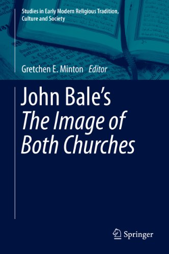 John Bale's 'The Image of Both Churches': 6 (Studies in Early Modern Religious Tradition, Culture and Society) Pdf