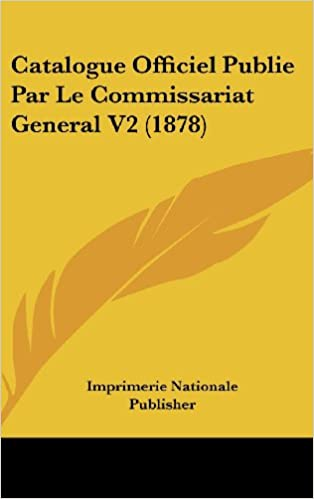 Catalogue Officiel Publie Par Le Commissariat General V2 (1878)