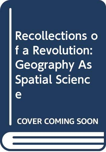 Recollections of a Revolution: Geography As Spatial Science ...
