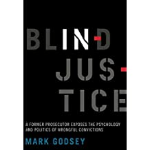 Blind Injustice: A Former Prosecutor Exposes the Psychology and Politics of Wrongful Convictions
