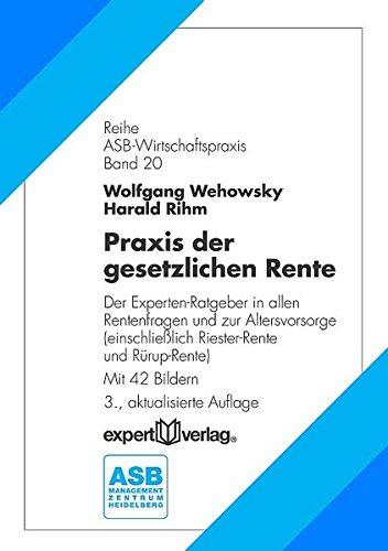 Praxis der gesetzlichen Rente: Der Experten-Ratgeber in allen Rentenfragen und zur Altersvorsorge (einschließlich Riester-Rente und Rürup-Rente) (ASB Wirtschaftspraxis)