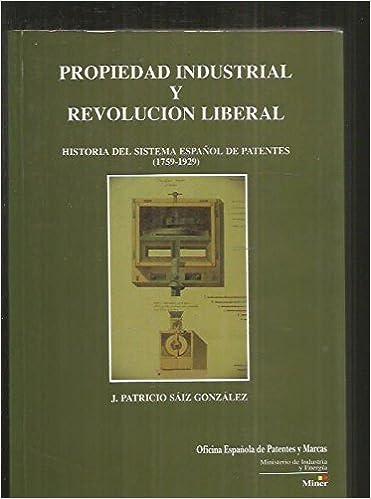 Propiedad industrial y revolucion liberal : historia del: Amazon.es: Saiz González, J. Patricio: Libros