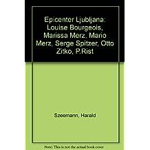 Epicenter Ljubljana: Louise Bourgeois, Marissa Merz, Mario Merz, Serge Spitzer, Otto Zitko, P.Rist