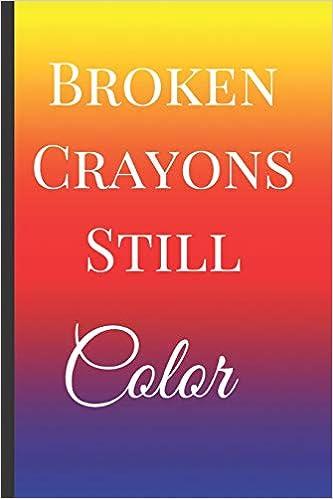 Broken Crayons Still Color A Best Sarcasm Funny Quotes