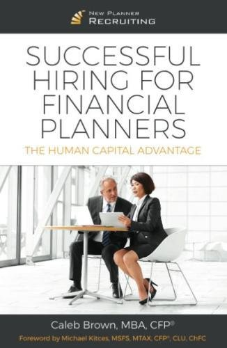 Successful Hiring for Financial Planners: The Human Capital Advantage