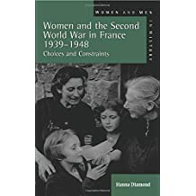 Women and the Second World War in France, 1939-1948: Choices and Constraints