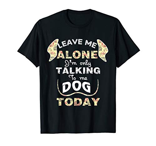 Leave Me Alone I'm Only Talking To My Dog Today Shirt dog (My Dog Has Been Sprayed By A Skunk)