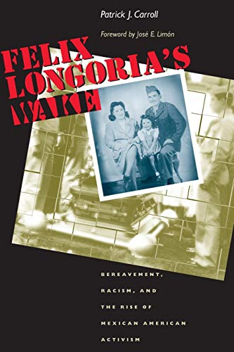 Felix Longoria's Wake: Bereavement, Racism, and the Rise of Mexican American Activism (History, Culture, and Society Ser