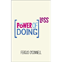 The Power of Doing Less: Why Time Management Courses Don't Work And How To Spend Your Precious Life On The Things That…