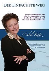 Der Einfachste Weg (Lose Deine Probleme und gehe den Weg der Liebe, des Glucks, des Wohlstands und lebe das Leben Deiner Traume. ) (German Edition)