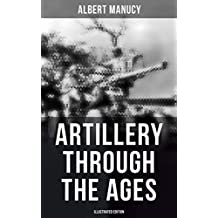 Artillery Through the Ages (Illustrated Edition)