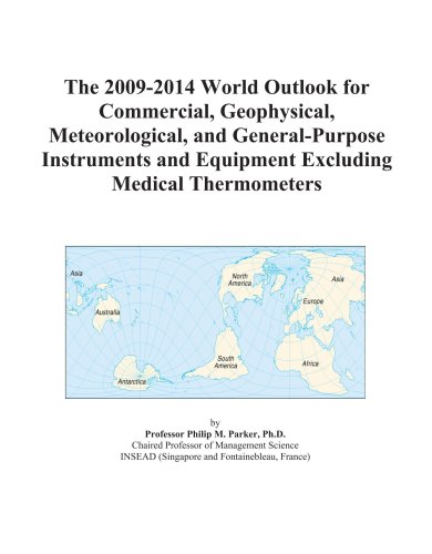 The 2009-2014 World Outlook for Commercial, Geophysical, Meteorological, and General-Purpose Instruments and Equipment Excluding Medical Thermometers