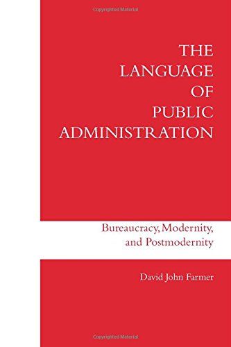 The Language of Public Administration: Bureaucracy, Modernity, and Postmodernity