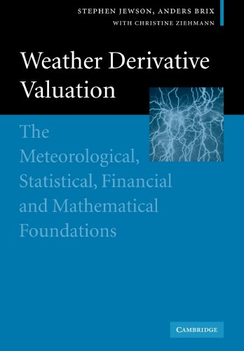 Weather Derivative Valuation: The Meteorological, Statistical, Financial and Mathematical Foundations by Cambridge University Press