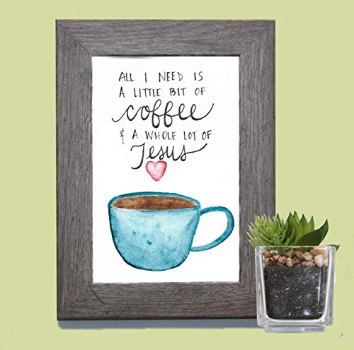- All I Need is a Little Bit of Coffee and a Whole Lot of Jesus Handlettered Watercolor Original Unframed Print –4