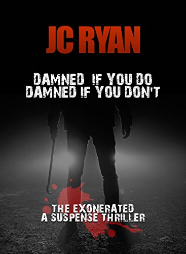 Damned If You Do Damned If You Don't: A Suspense Thriller (The Exonerated Book 2) by [Ryan, JC]
