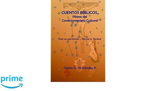 Cuentos Bíblicos, pilares del Condicionamiento Cultural: Todo está permitido...Menos la Verdad (Spanish Edition): Carlos Guillermo Hernández, ...