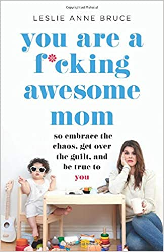You Are A F Cking Awesome Mom So Embrace The Chaos Get Over The