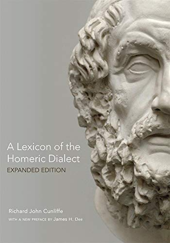 Dictionary Homeric - A Lexicon of the Homeric Dialect: Expanded Edition