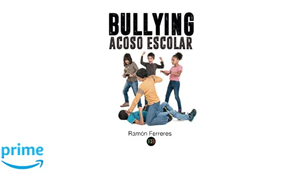 Bullying Acoso Escolar (Spanish Edition): Ramón Ferreres: 9788494623301: Amazon.com: Books