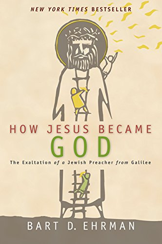 How Jesus Became God: The Exaltation of a Jewish Preacher from Galilee. By Bart D. Ehrman