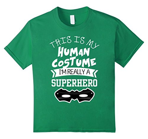 Kids This Is My Human Costume I'm Really a Superhero T-shirt 8 Kelly Green (Really Hilarious Halloween Costumes)