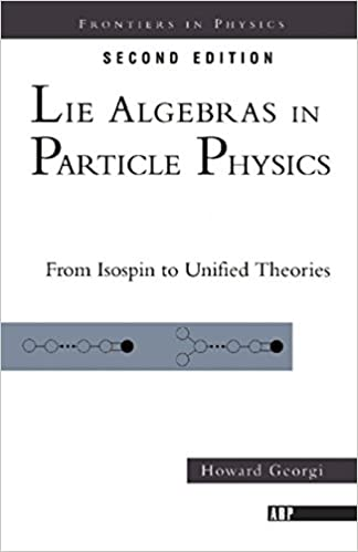 Lie Algebras In Particle Physics: from Isospin To Unified Theories (Frontiers in Physics) Kindle Edition