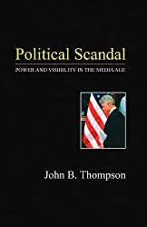 Political Scandal: Power and Visibility in the Media Age