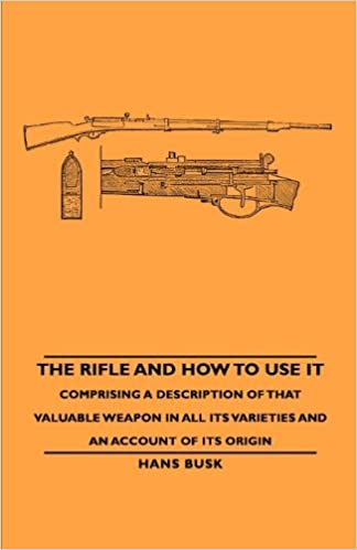 Book The Rifle and How to Use It - Comprising a Description of That Valuable Weapon in All Its Varieties and an Account of Its Origin