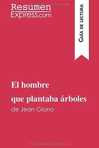 El hombre que plantaba arboles de Jean Giono (Guia de lectura): Resumen Y Analisis Completo (Spanish Edition) [Resumenexpress.Com] (Tapa Blanda)