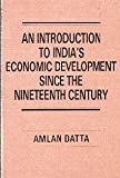 An Introduction to India's Economic Development since the Nineteenth Century, Datta, Amlan, 0861322193