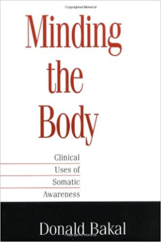 Download online Minding the Body: Clinical Uses of Somatic Awareness PDF, azw (Kindle), ePub
