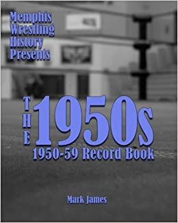 Memphis Wrestling History Presents: The 1950s by Mark James (2012-11-06)