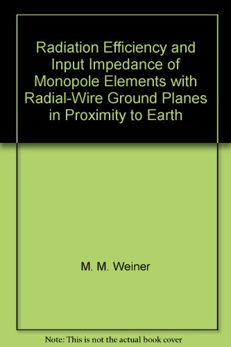 - Radiation Efficiency and Input Impedance of Monopole Elements with Radial-Wire Ground Planes in Proximity to Earth