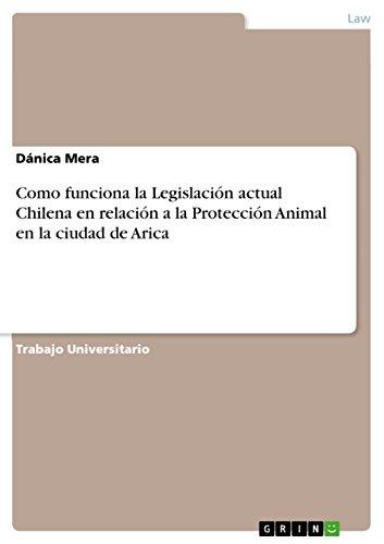 Descargar Libro Como Funciona La Legislación Actual Chilena En Relación A La Protección Animal En La Ciudad De Arica Dánica Mera