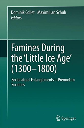 Famines During the ʻLittle Ice Age' (1300-1800): Socionatural Entanglements in Premodern Societies