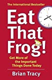 Eat That Frog!: Get More of the Important Things Done - Today!