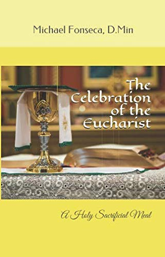 The Celebration of the Eucharist: A Holy Sacrificial Meal (Blessed Catholic Trinity)